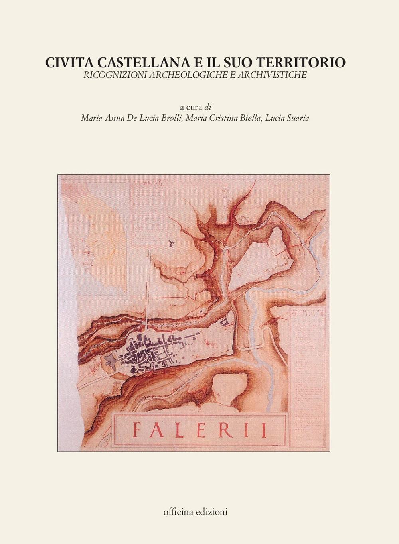 Civita Castellana e il Suo Territorio. Ricognizioni Archeologiche e Archivistiche. [Con CD-ROM].