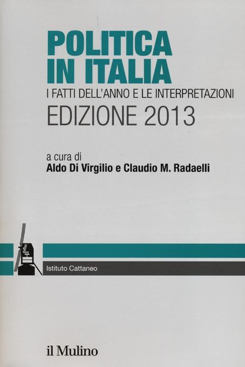 Politica in Italia. I fatti dell'anno e le interpretazioni (2013).