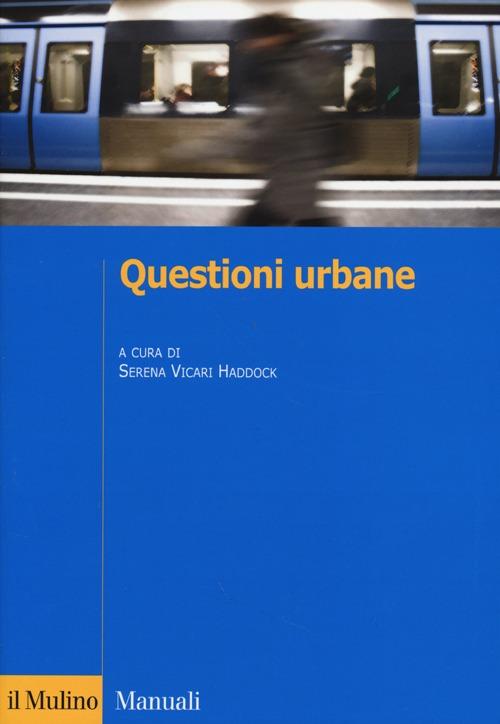 Questioni urbane. Caratteri e problemi della città contemporanea.