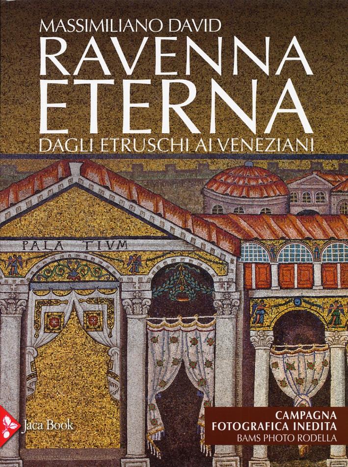 Ravenna Eterna. Dagli Etruschi ai Veneziani.
