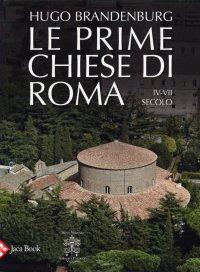 Le Prime Chiese di Roma. Dal IV al VII Secolo