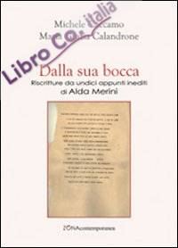 Dalla sua bocca. Riscritture da undici appunti inediti di ALda Merini.
