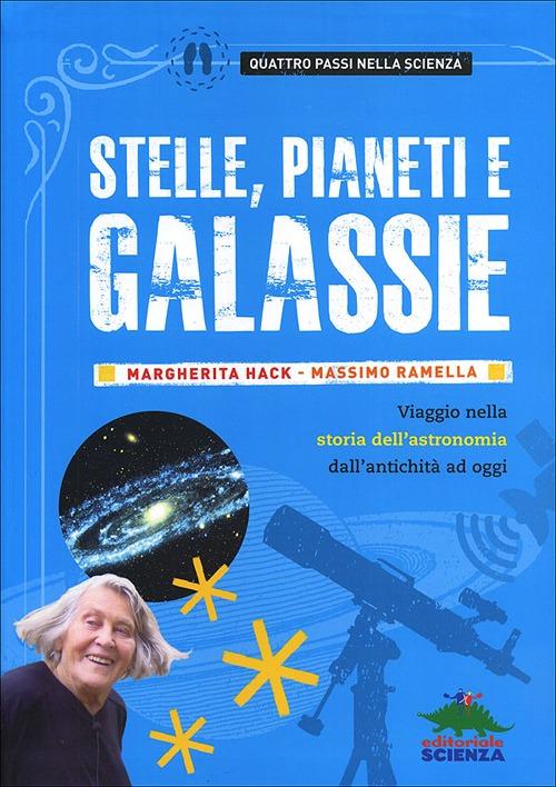 Stelle, pianeti e galassie. Viaggio nella storia dell'astronomia dall'antichità ad oggi.