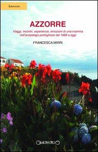 Azzorre. Viaggi, incontri, esperienze, emozioni di una mamma nell'arcipelago portoghese dal 1989 a oggi.