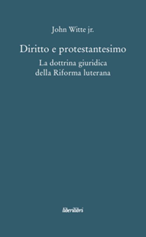 Diritto e protestantesimo. La dottrina giuridica della riforma luterana.