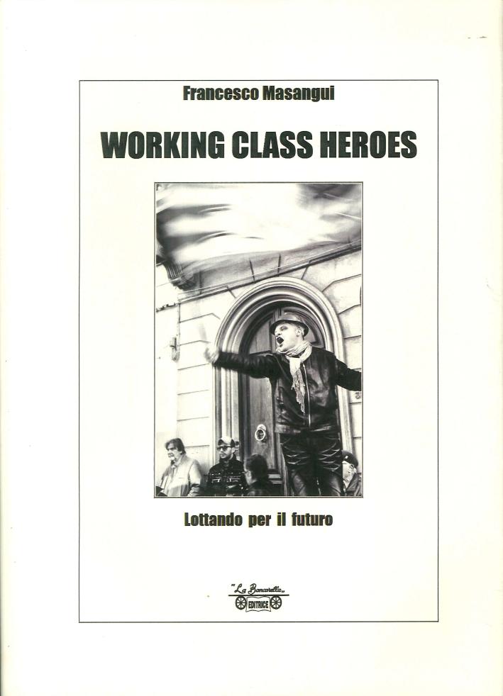 Working Class Heroes. Lottando per il Futuro.