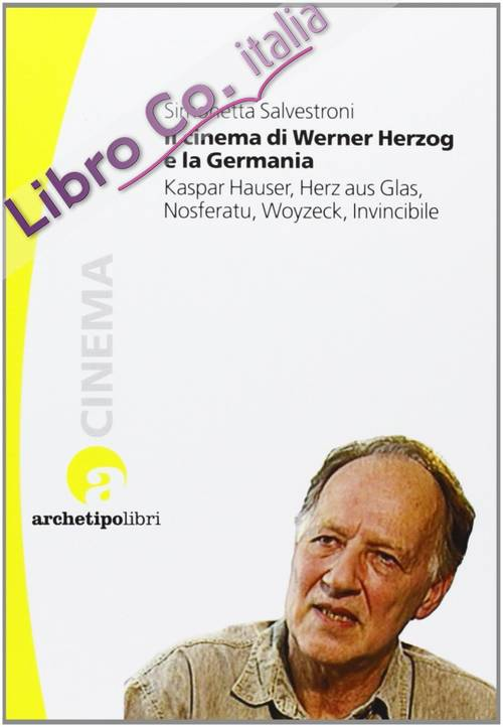 Il Cinema di Werner Herzog e la Germania. Kaspar Hauser, Herz Aus Glas, Nosferatu, Woyzeck, Invincibile