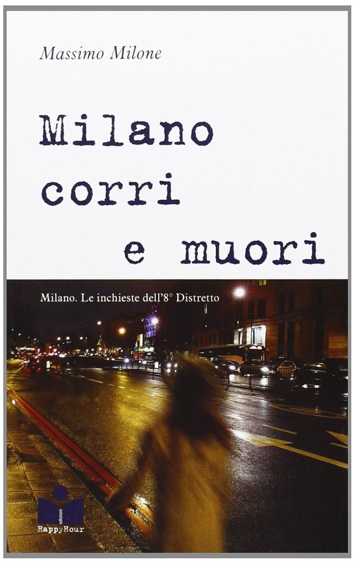 Milano corri e muori. Milano. Le inchieste dell'8° distretto.