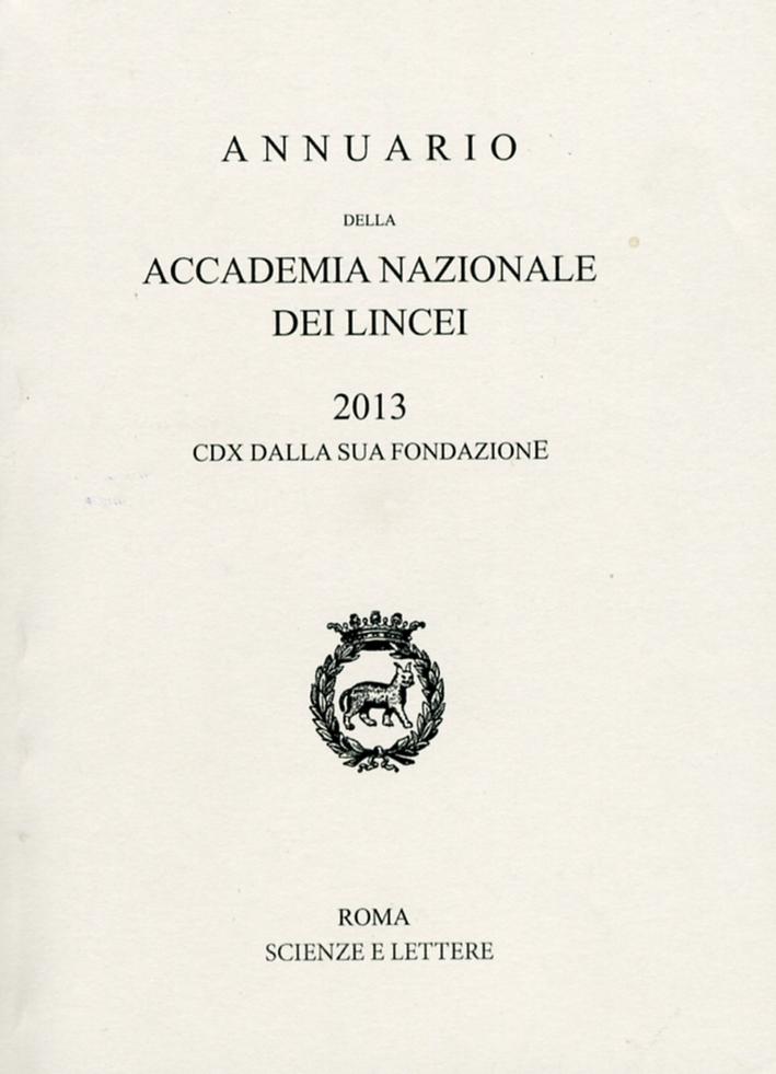 Annuario della Accademia Nazionale dei Lincei. 2013. CDX dalla sua fondazione.