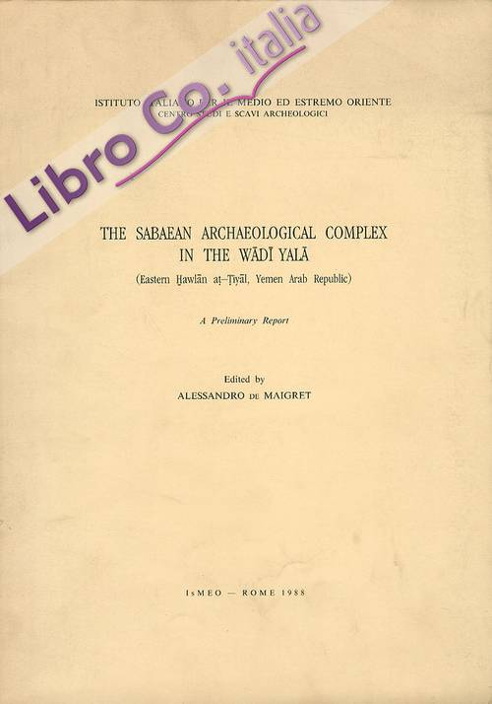 The Sabaean Archaeological Complex in the Wadi Yala (Eastern Hawlan At Tiyal, Yemen Arab Republic) a Preliminary Report.
