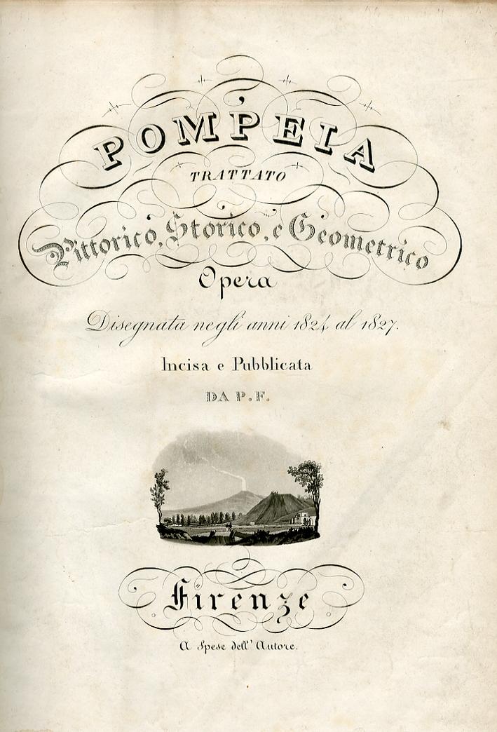 Pompeia. Trattato pittorico storico e geometrico. Opera disegnata negli anni 1824 al 1827.
