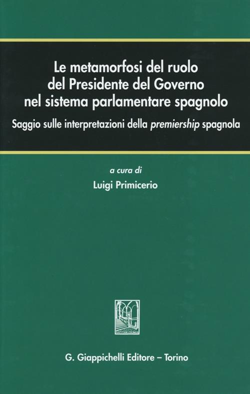 Le metamorfosi del ruolo del Presidente del Governo nel sistema parlamentare spagnolo. Saggio sulle interpretazioni della premiership spagnola