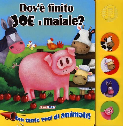 Dov'è finito Joe il maiale? Libro sonoro. Ediz. illustrata