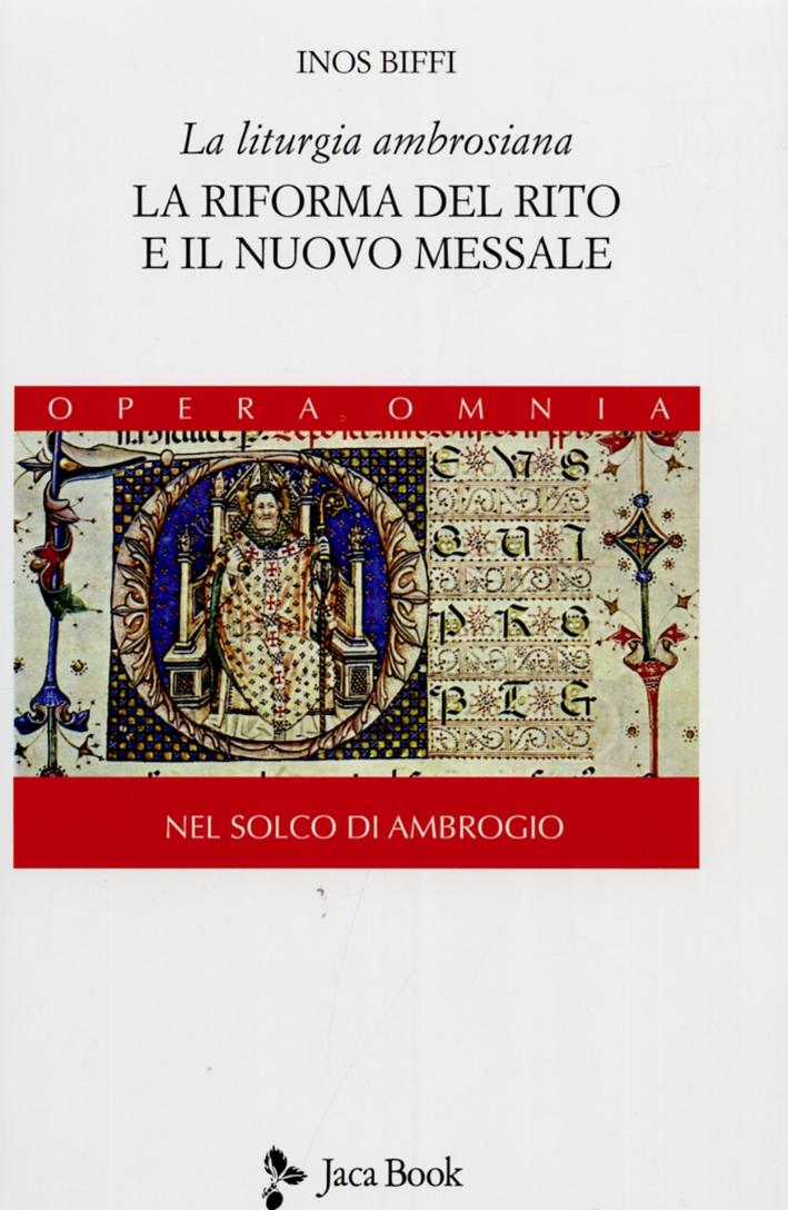La Liturgia Ambrosiana. La Riforma del Rito e il Nuovo Messale. nel Solco di Ambrogio. Vol. 1.