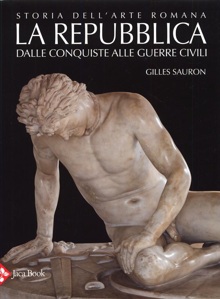 Storia dell'Arte Romana. Vol. 2. La Repubblica. dalle Conquiste alle Guerre Civili.