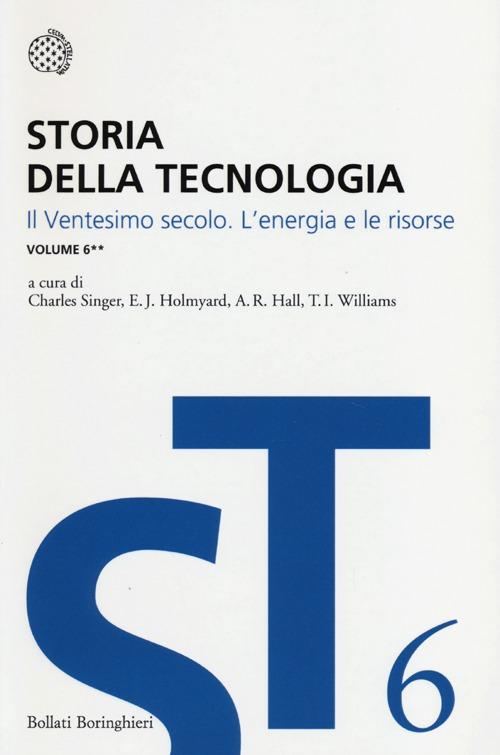 Storia della tecnologia. Vol. 6/2: Il ventesimo secolo. L'energia e le risorse.