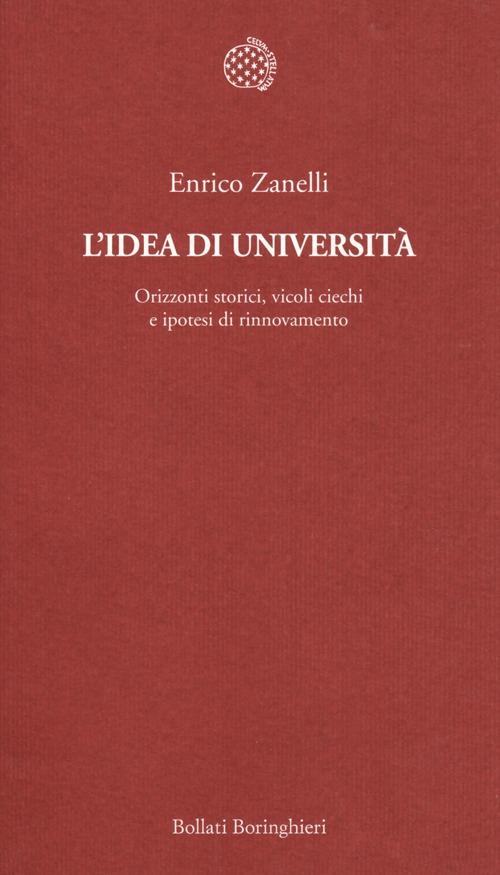 L'idea di università. Orizzonti storici, vicoli ciechi e ipotesi di rinnovamento.