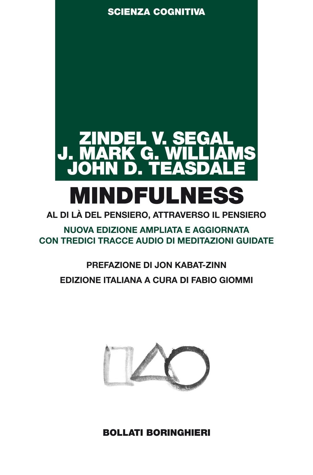 Mindfulness. Al di là del pensiero, attraverso il pensiero. Nuova edizione ampliata e aggiornata con tredici tracce audio di meditazioni guidate.