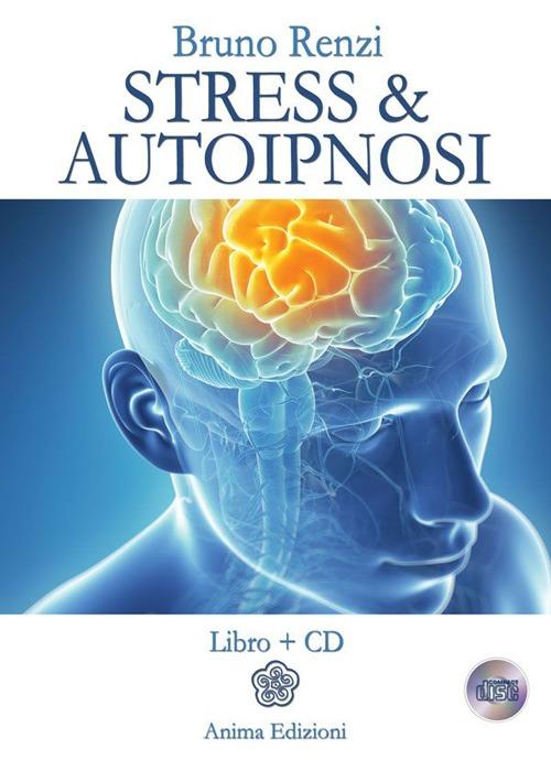 Stress & autoipnosi. Con CD Audio.