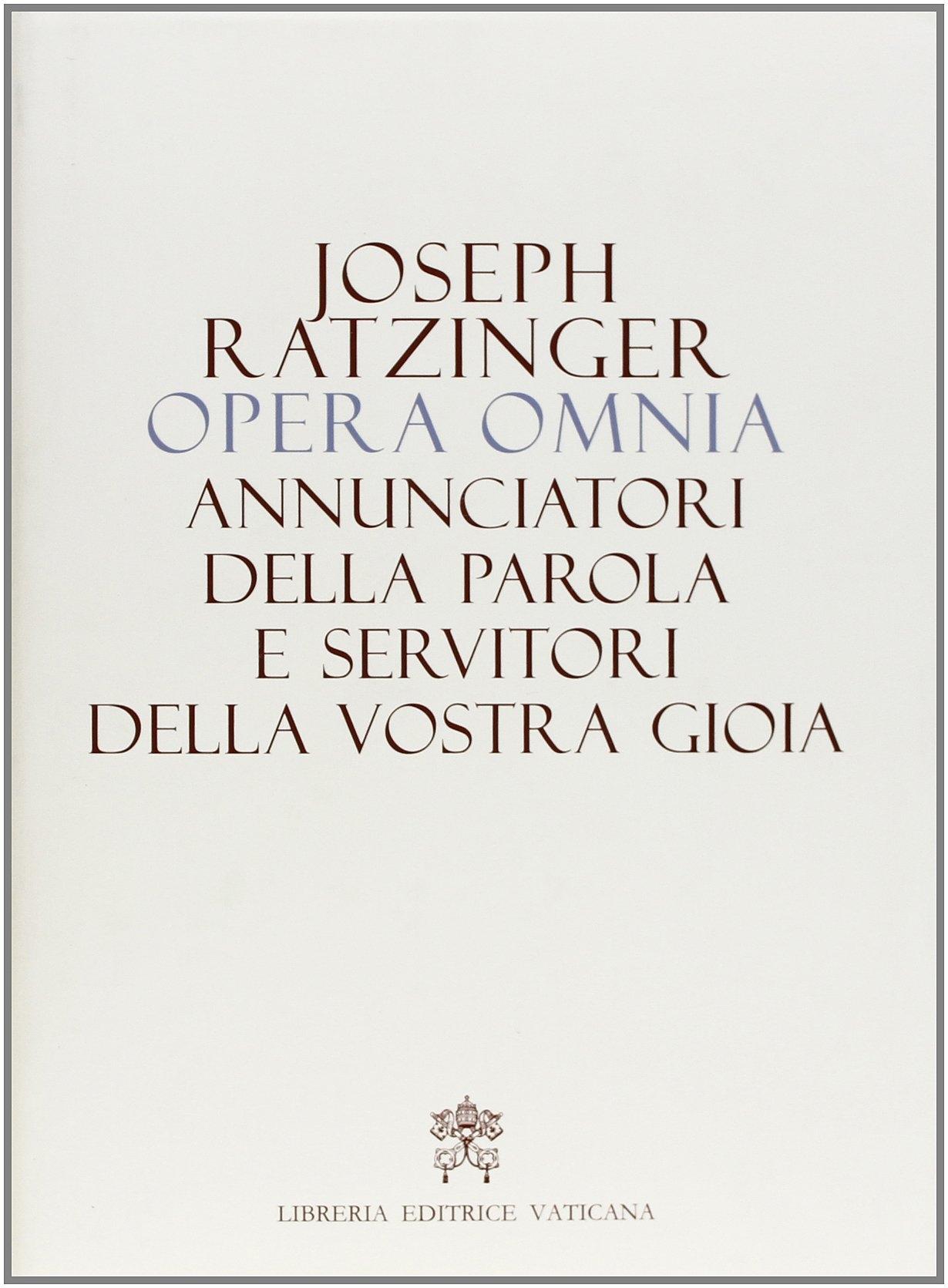 Opera Omnia di Joseph Ratzinger. Vol. 12: Annunciatori delle Parola e Servitori delle Vostra Gioia.