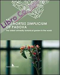 The Hortus Simplicium of Padova. The Oldest University Botanical Garden in the World.