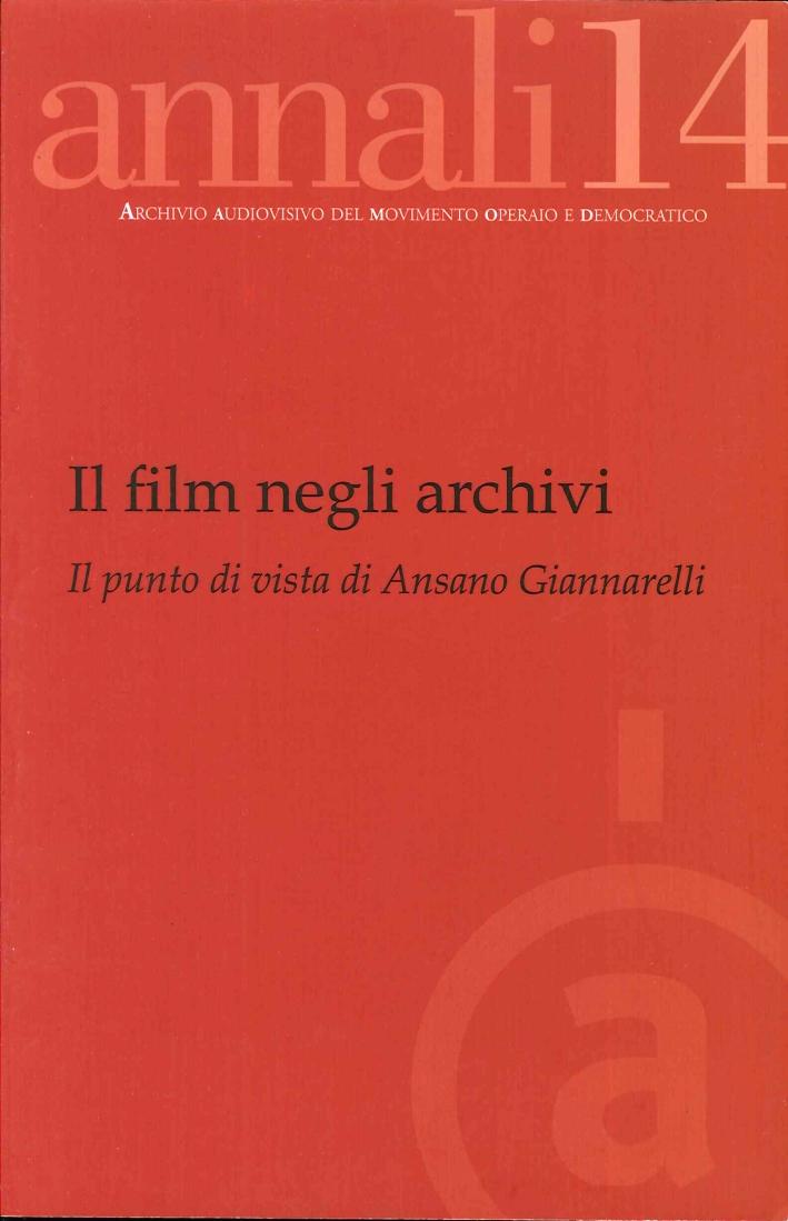 Film Negli Archivi - Annali 14 - Archivio Audiovisivo Del Movimento Operaio (Il)