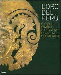 L'oro del Perù. Gioielli, simboli e leggende di civiltà scomparse. Catalogo della mostra (Vicenza, 22 settembre-21 ottobre 2007). Ediz. italiana e inglese