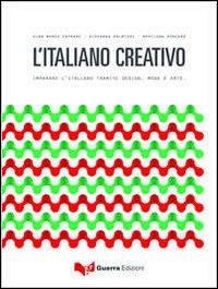 L'italiano creativo. Imparare l'italiano tramite design, moda e arte.