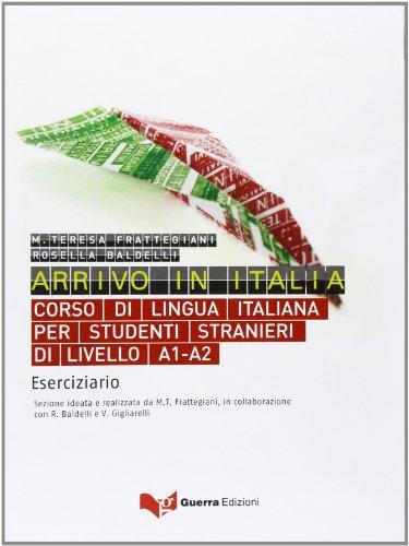 Arrivo In Italia. Corso Di Lingua Italiana Per Studenti Stranieri Di Livello A1-A2. Eserciziario.