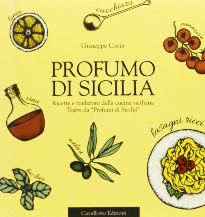 Profumo di Sicilia. Ricette e tradizioni della cucina siciliana tratte da