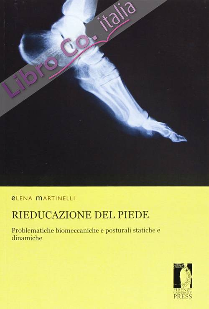 Rieducazione Del Piede. Problematiche Biomeccaniche E Posturali Statiche E Dinamiche.