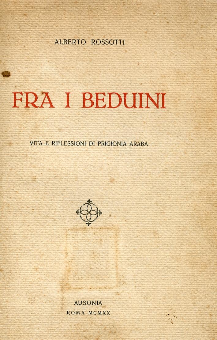 Fra i Beduini. Vita e Riflessioni di Prigionia Araba.