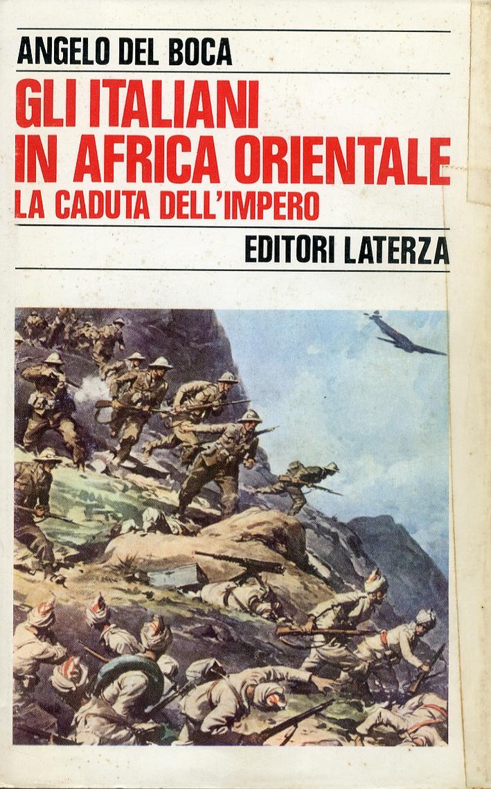Gli Italiani in Africa Orientale. La Caduta dell'Impero.