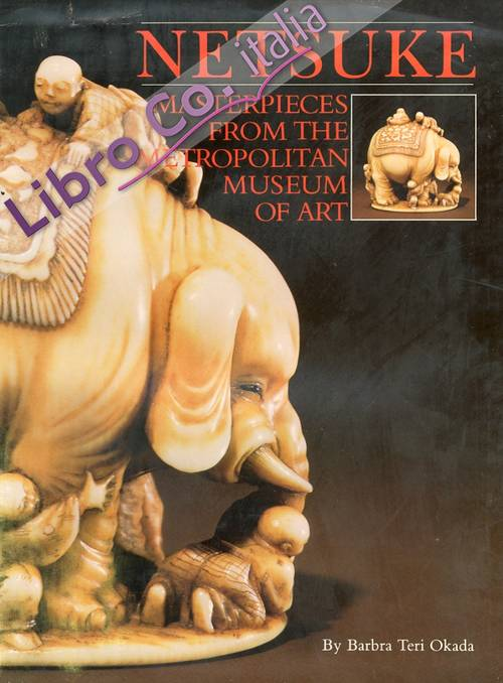 Netsuke. Masterpieces From the Metropolitan Museum of Art.