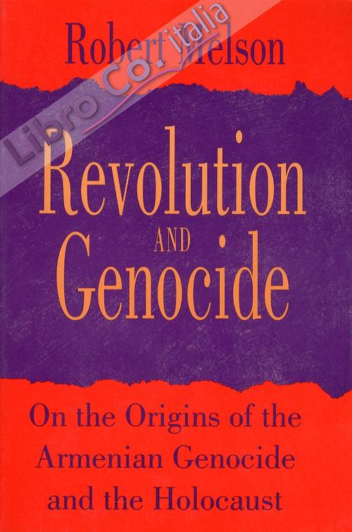 Revolution and Genocide. On the Origins of the Armenian Genocide and the Holocaust.