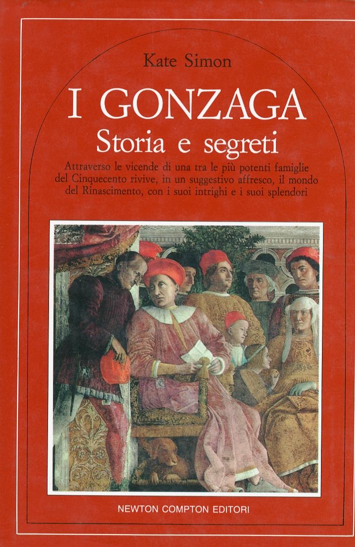 I Gonzaga. Storia e Segreti.
