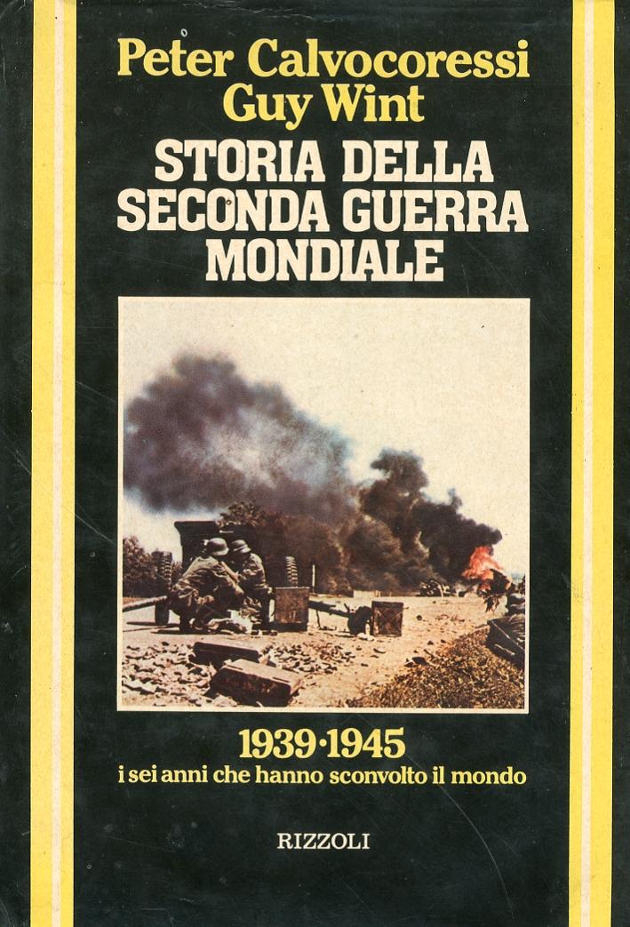 Storia delle Seconda Guerra Mondiale. 1939-1945 i Sei Anni che Hanno Sconvolto il Mondo.