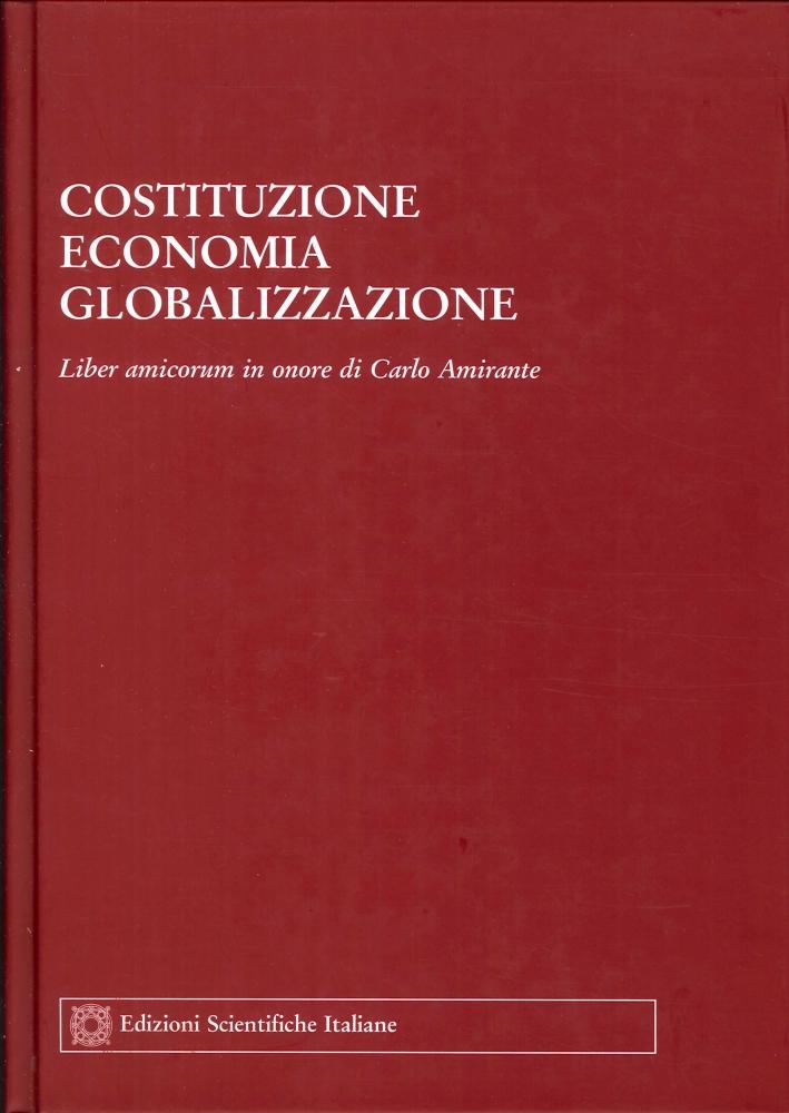 Costituzione. Economia. Globalizzazione. Liber amicorum in onore di Carlo Amirante.