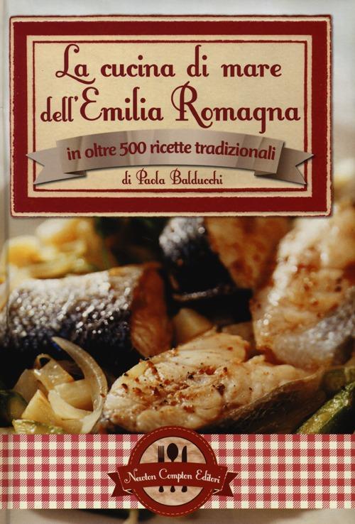 La cucina di mare dell'Emilia Romagna in oltre 500 ricette tradizionali.
