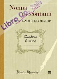 Nonna Raccontami. Il Libro Bianco della Memoria