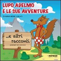 Lupo Adelmo e le sue avventure e altri racconti premiati nei concorsi.