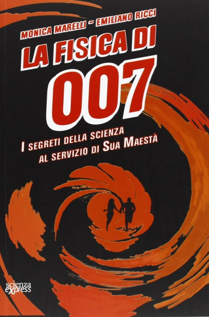 La fisica di 007. I segreti della scienza al servizio di Sua Maestà.