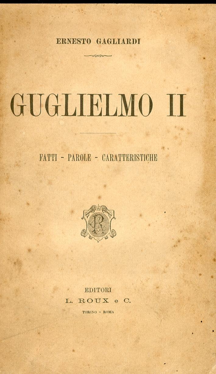 Guglielmo II. Fatti. Parole. Caratteristiche.