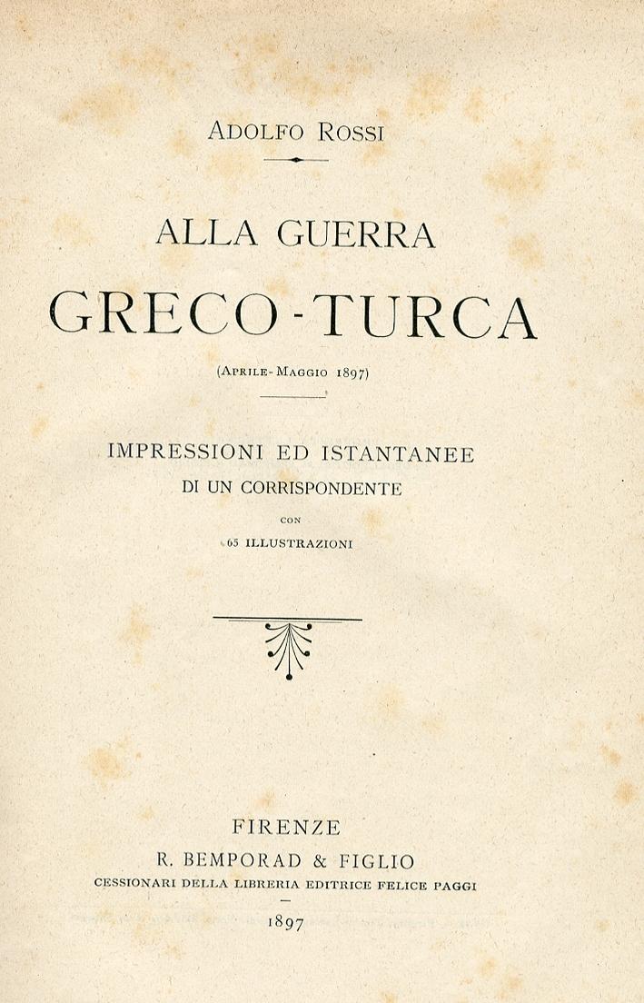 Alla Guerra Greco Turca. Aprile Maggio 1897 Impressioni ed Istantanee di un Corrispondente.