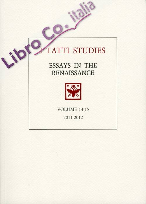 I Tatti Studies. Essays in the Renaissance. Vol. 14-15. 2011. 2012