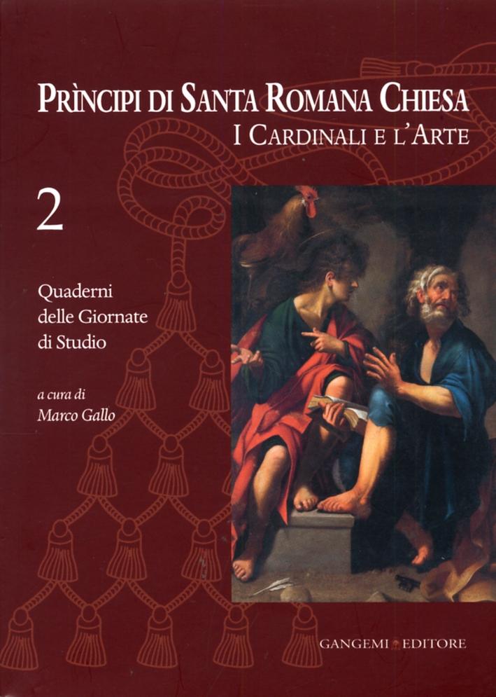 Principi di Santa Romana Chiesa. I Cardinali e l'Arte. Quaderni delle Giornate di Studio. 2.
