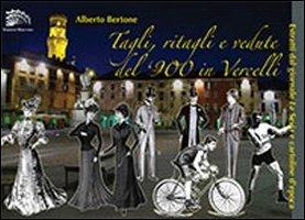 Tagli, ritagli e vedute del '900 in Vercelli.