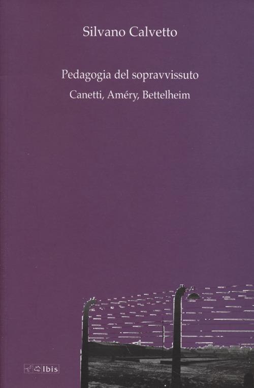 La pedagogia del sopravvissuto. Canetti, Amery, Bettelheim.