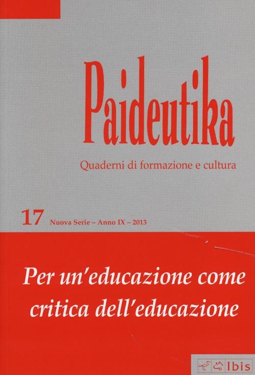 Paideutika. Vol. 17: Per un'educazione come critica dell'educazione.