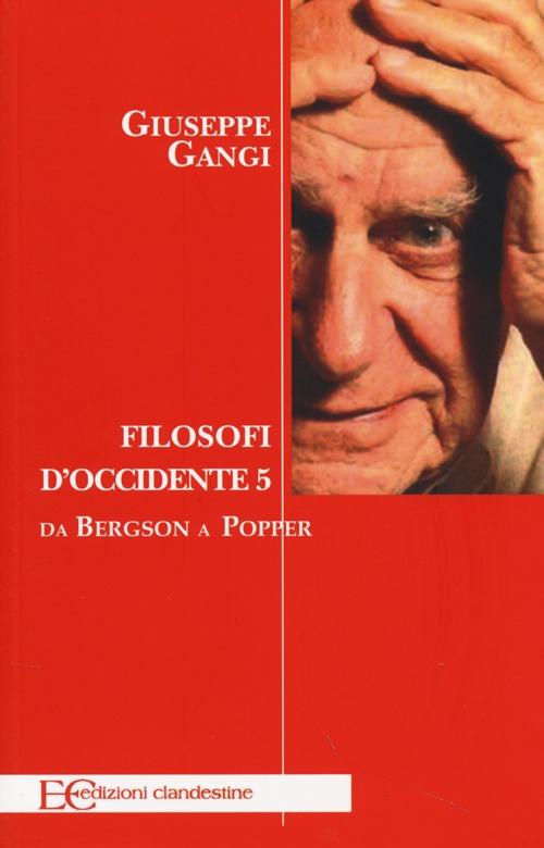 Filosofi d'Occidente. Vol. 5: Da Bergson a Popper.
